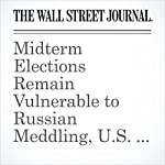 Midterm Elections Remain Vulnerable to Russian Meddling, U.S. Spy Chief Says | Byron Tau,Michael R. Gordon