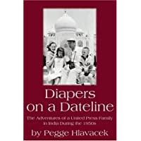 Diapers on a Dateline: The Adventures of a United Press Family in India During the 1950s