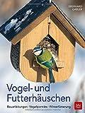 Vogel- und Futterhäuschen: Bauanleitungen - Vogelporträts - Winterfütterung