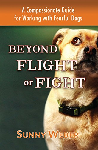 (Beyond Flight or Fight: A Compassionate Guide for Working with Fearful Dogs)