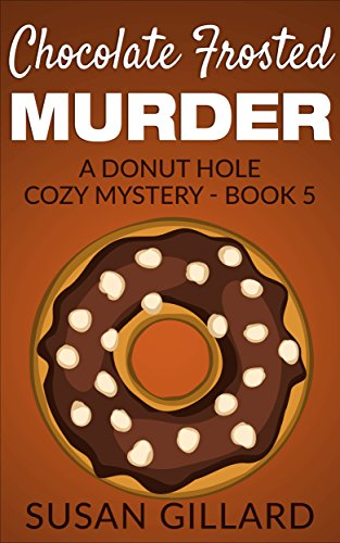 Chocolate Frosted Murder: A Donut Hole Cozy Mystery - Book 5