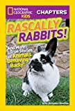 National Geographic Kids Chapters: Rascally Rabbits!: And More True Stories of Animals Behaving Badly (NGK Chapters)