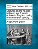 Lectures on the relation between law and public opinion in England during the nineteenth Century, Albert Venn Dicey, 1240175639