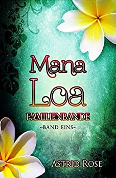 Mana Loa (1): Familienbande (German Edition) by [Rose, Astrid]