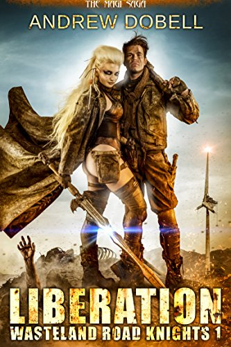 Liberation: A Magi Saga Series (Wasteland Road Knights Book 1) by [Dobell, Andrew]
