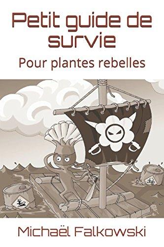 Petit guide de survie: Pour plantes rebelles (French Edition)