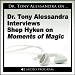 Dr. Tony Alessandra Interviews Shep Hyken on Moments of Magic | Shep Hyken