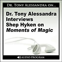 Dr. Tony Alessandra Interviews Shep Hyken on Moments of Magic