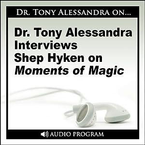 Dr. Tony Alessandra Interviews Shep Hyken on Moments of Magic Speech