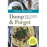 Dump & Forget : 50 Crock - Pot Recipes To Become A Wizard In The Kitchen