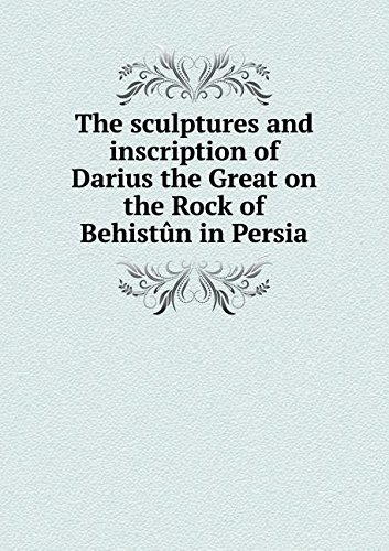 The sculptures and inscription of Darius the Great on the Rock of Behistûn in Persia