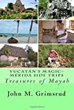 Yucatán's Magic–Mérida Side Trips: Treasures of Mayab
