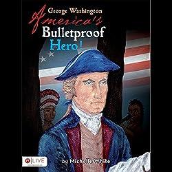 George Washington: America's Bulletproof Hero!