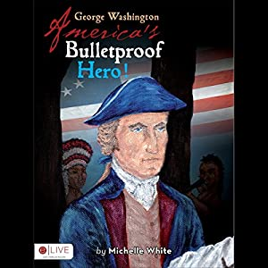 George Washington: America's Bulletproof Hero! Audiobook