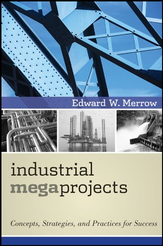 Industrial Megaprojects: Concepts, Strategies, and Practices for Success (Best Practices In Construction Industry)