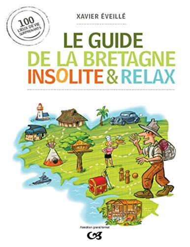 Le guide de la Bretagne insolite & relax (French Edition)