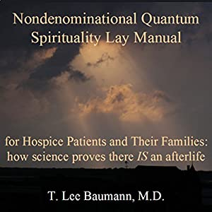 Nondenominational Quantum Spirituality Lay Manual for Hospice Patients and Their Families Audiobook