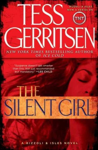 Read Online The Silent Girl (Rizzoli & Isles Novels) [ THE SILENT GIRL (RIZZOLI & ISLES NOVELS) BY Gerritsen, Tess ( Author ) Jul-05-2011 ebook