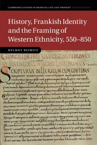 History, Frankish Identity and the Framing of Western Ethnicity, 550-850 (Cambridge Studies in Medieval Life and Thought