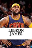 LeBron James: Biography of a King