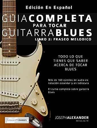 Guía completa para tocar guitarra blues: Libro 2: Fraseo melódico eBook: Joseph Alexander, Gustavo Bustos: Amazon.es: Tienda Kindle