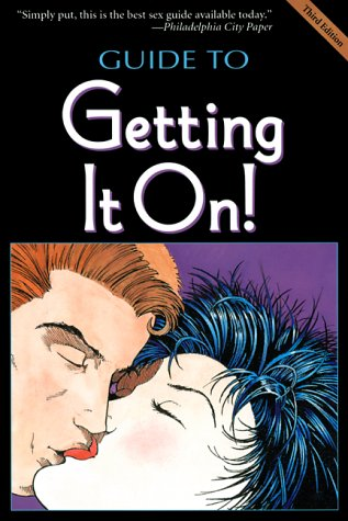 The Guide to Getting It On! (The Universe's Coolest and Most Informative Book About Sex)