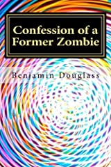 Confession of a Former Zombie: A Memoir by Mr. Benjamin Douglass (2014-07-31) Paperback