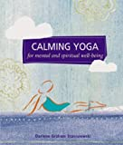 Calming Yoga, Storey Publishing Staff and Darlene Graham Stanisiewski, 1580178928