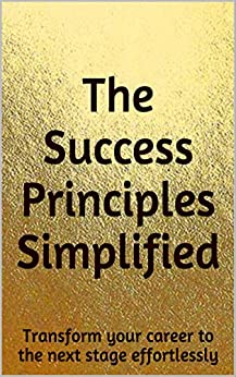 The Success Principles Simplified: Transform your career to the next stage effortlessly by [Sirmacek, Beril]