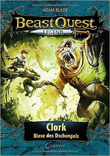 Beast Quest Legend 8 Clark Riese Des Dschungels Spannendes Buch Fur Kinder Ab 8 Jahre Mit Farbigen Illustrationen Amazon Co Uk Blade Adam Vogt Helge Wiese Petra 9783743207714 Books