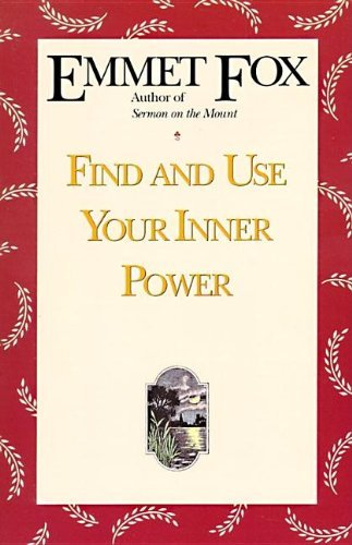 (By Emmet Fox - Find and Use Your Inner Power (Reprinted edition) (3.2.1991))