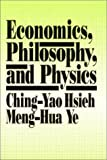 Economics, Philosophy and Physics, Hsieh, Ching-Yao and Ye, Meng-Hua, 0873327594
