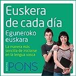 Euskera de cada día [Everyday Euskera (Basque)]: La manera más sencilla de iniciarse en la lengua euskera | Asier Irizar,Javier Lorente
