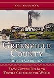 GREENVILLE COUNTY, SOUTH CAROLINA From Cotton Fiel