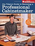 Jim Tolpin's Guide to Becoming a Professional Cabinetmaker, Jim Tolpin, 1558707530