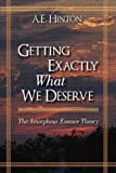 Getting Exactly What We Deserve, A. E. Hinton, 1440186448