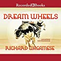 Dream Wheels Audiobook by Richard Wagamese Narrated by Tom Stechshulte