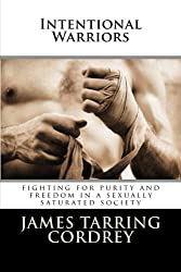 Intentional Warriors: Fighting For Purity And Freedom In A Sexually Saturated Society