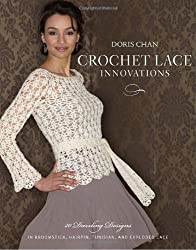 Crochet Lace Innovations: 20 Dazzling Designs in Broomstick, Hairpin, Tunisian, and Exploded Lace by Doris Chan (April 13,2010)