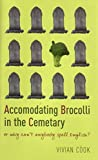 img - for Accomodating Brocolli In The Cemetary: or why can't anybody spell? book / textbook / text book