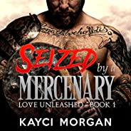 Seized by a Mercenary: Love Unleashed, Book 1