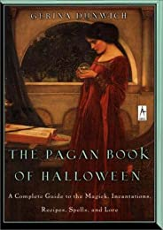 The Pagan Book of Halloween: A Complete Guide to the Magick, Incantations, Recipes, Spells, and Lore