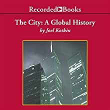 The City: A Global History: Modern Library Chronicles Series, Book 21 Audiobook by Joel Kotkin Narrated by Nelson Runger
