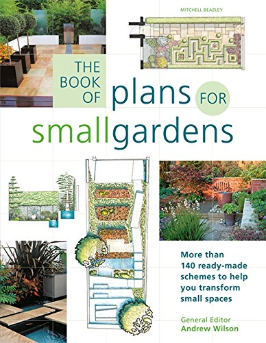 The Book of Plans for Small Gardens: More Than 140 Ready-made Schemes to Help You Transform Small Spaces