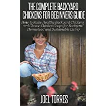 Backyard Chickens: Guide for Beginners - How to Raise Healthy Backyard Chickens & Choose Chicken Coops for Backyard Homestead & Sustainable Living (raising ... living, urban farming, self sustainability)