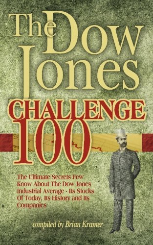 The Dow Jones Challenge 100  The Ultimate Secrets Of The Dow Jones Industrial Average   Its Stocks Of Today  Its History And Its Companies