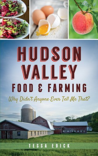 Hudson Valley Food & Farming: Why Didn't Anyone Ever Tell Me That? by Tessa Edick