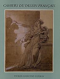 Pierre-Narcisse Guérin : 1774-1833 par Josette Bottineau