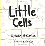 Little Cells (a Beatrice the Biologist Book)