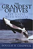 img - for The Grandest of Lives: Eye to Eye with Whales book / textbook / text book